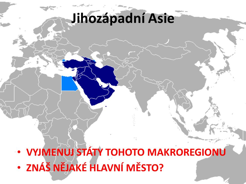 Jihozápadní Asie VYJMENUJ STÁTY TOHOTO MAKROREGIONU