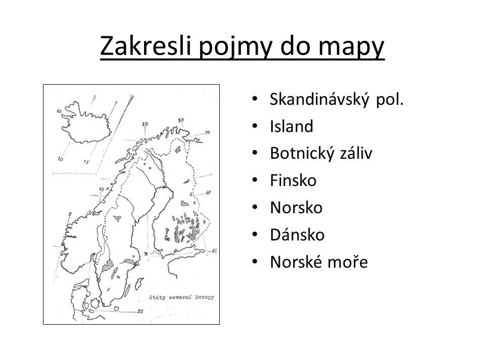 Zakresli pojmy do mapy Skandinávský pol. Island Botnický záliv Finsko