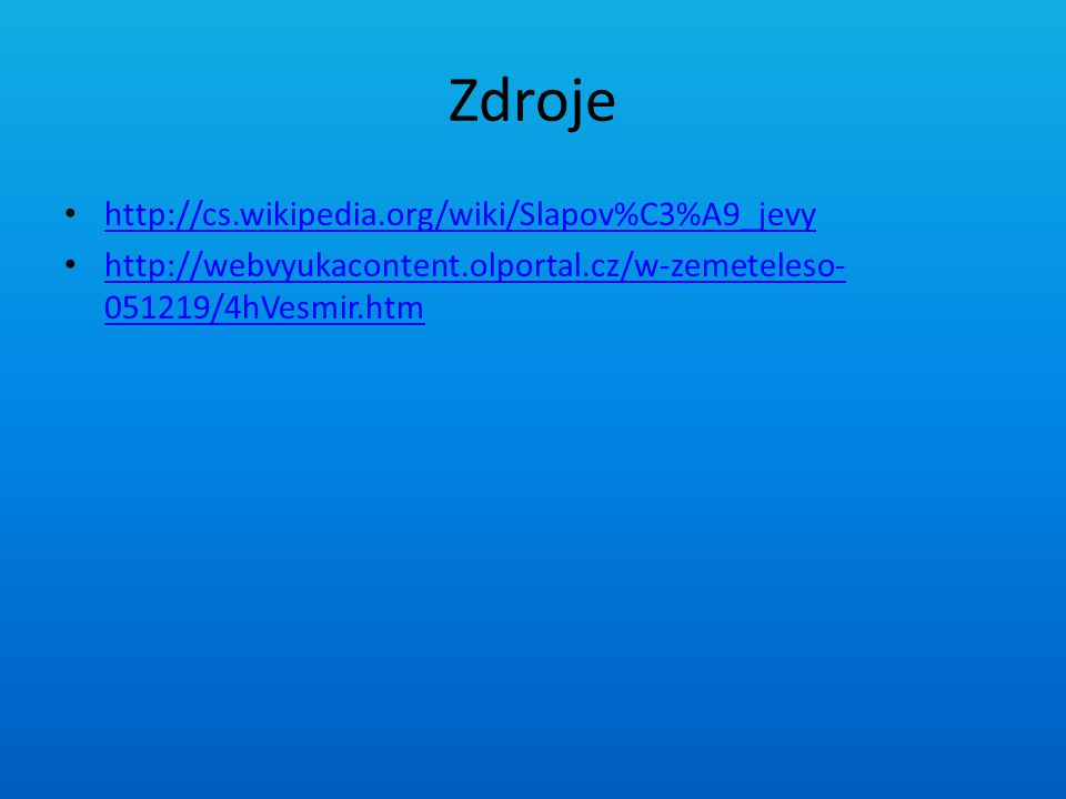 Zdroje http://cs.wikipedia.org/wiki/Slapov%C3%A9_jevy