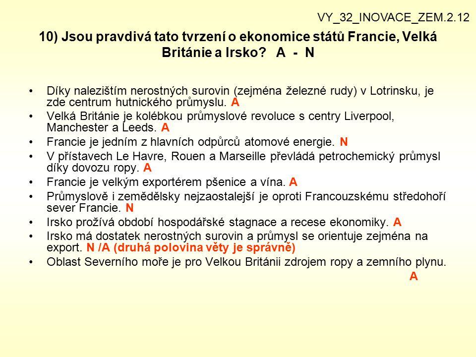 VY_32_INOVACE_ZEM.2.12 10) Jsou pravdivá tato tvrzení o ekonomice států Francie, Velká Británie a Irsko A - N.