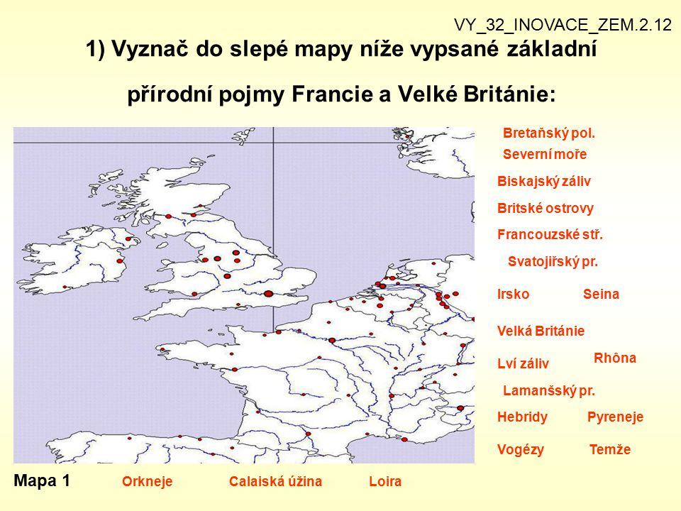 VY_32_INOVACE_ZEM.2.12 1) Vyznač do slepé mapy níže vypsané základní přírodní pojmy Francie a Velké Británie: