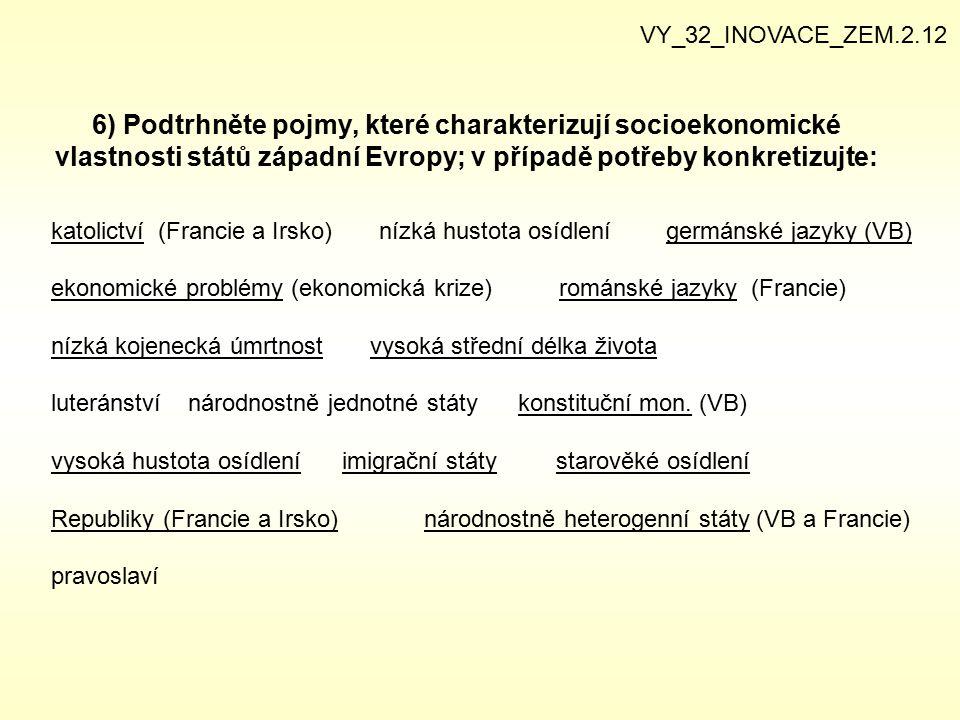 VY_32_INOVACE_ZEM.2.12 6) Podtrhněte pojmy, které charakterizují socioekonomické vlastnosti států západní Evropy; v případě potřeby konkretizujte: