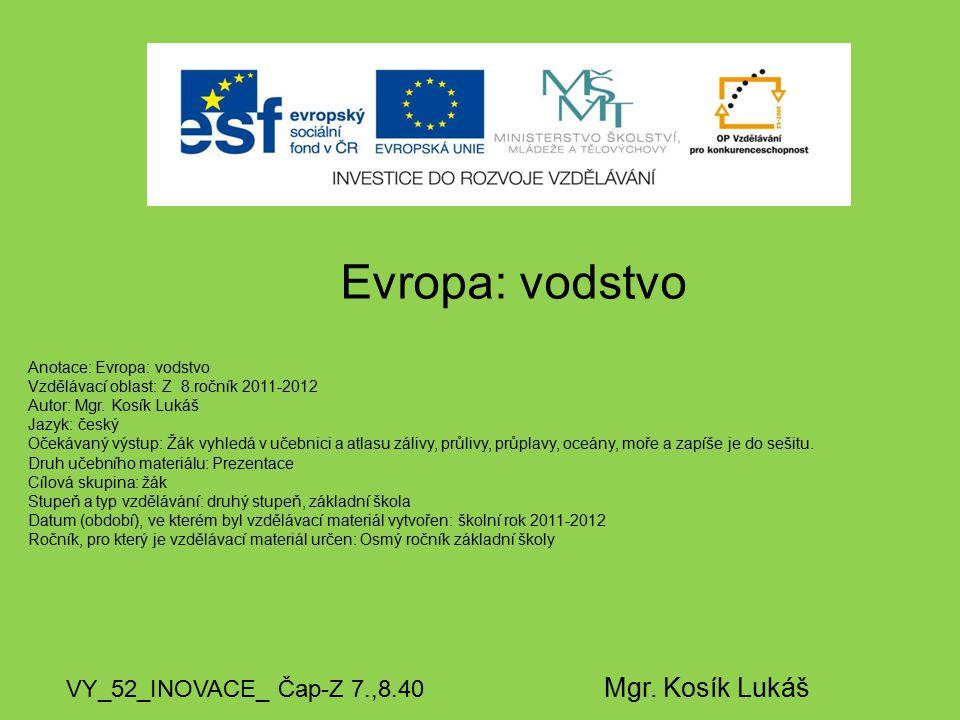 Evropa: vodstvo VY_52_INOVACE_ Čap-Z 7.,8.40 Mgr. Kosík Lukáš