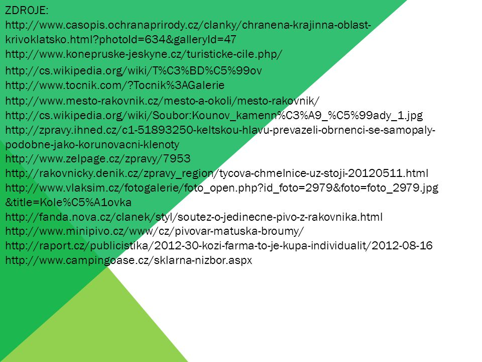 ZDROJE: http://www.casopis.ochranaprirody.cz/clanky/chranena-krajinna-oblast-krivoklatsko.html photoId=634&galleryId=47.