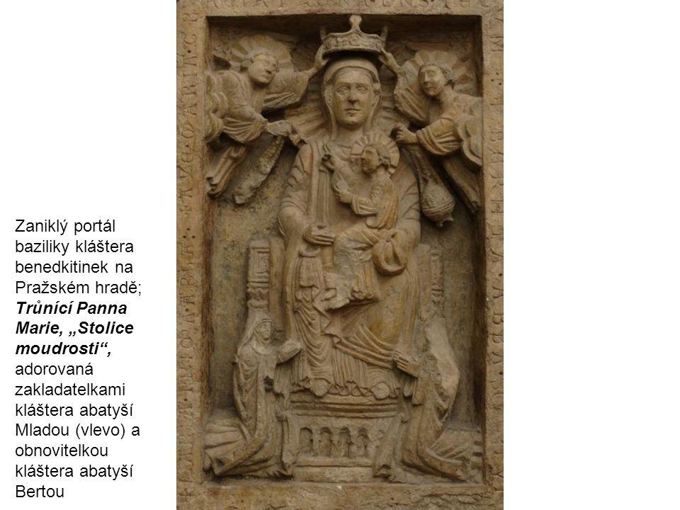 """Zaniklý portál baziliky kláštera benedkitinek na Pražském hradě; Trůnící Panna Marie, """"Stolice moudrosti , adorovaná zakladatelkami kláštera abatyší Mladou (vlevo) a obnovitelkou kláštera abatyší Bertou"""