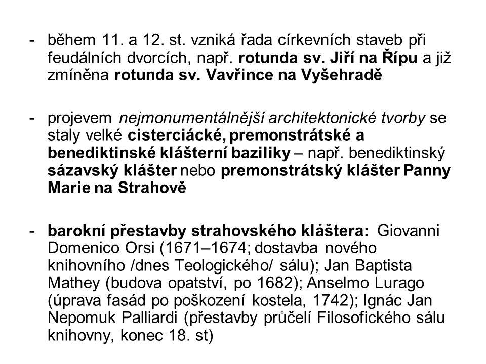 během 11. a 12. st. vzniká řada církevních staveb při feudálních dvorcích, např. rotunda sv. Jiří na Řípu a již zmíněna rotunda sv. Vavřince na Vyšehradě