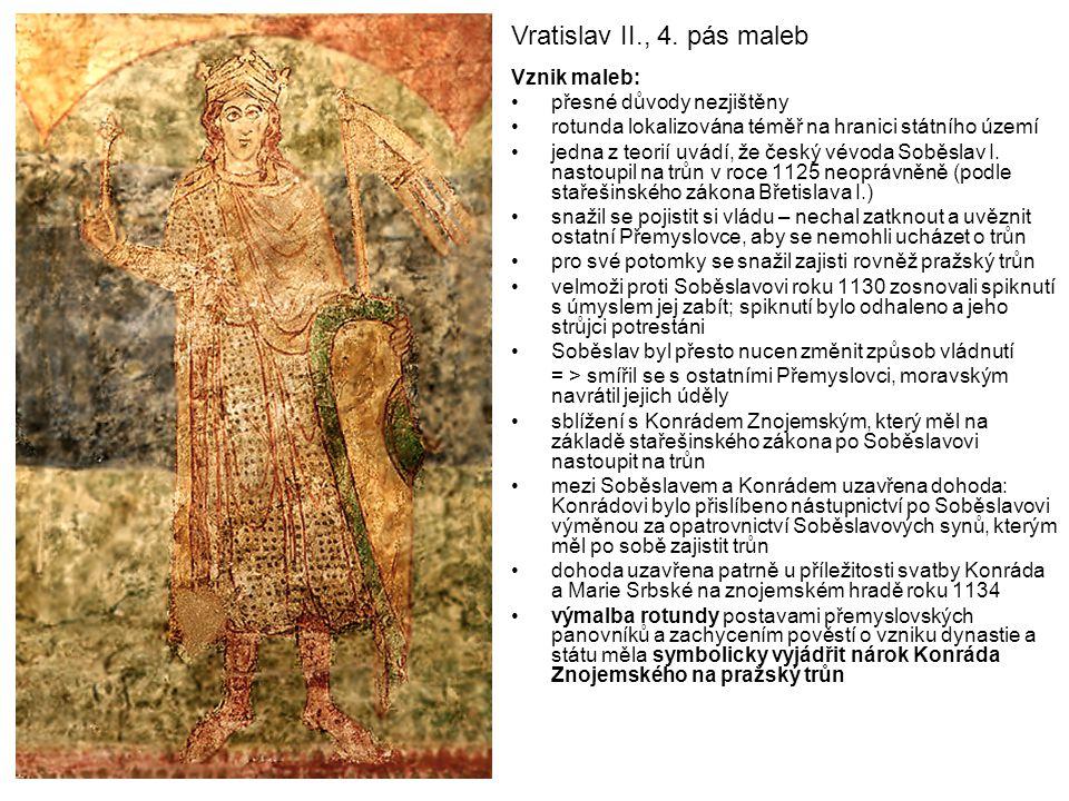 Vratislav II., 4. pás maleb Vznik maleb: přesné důvody nezjištěny