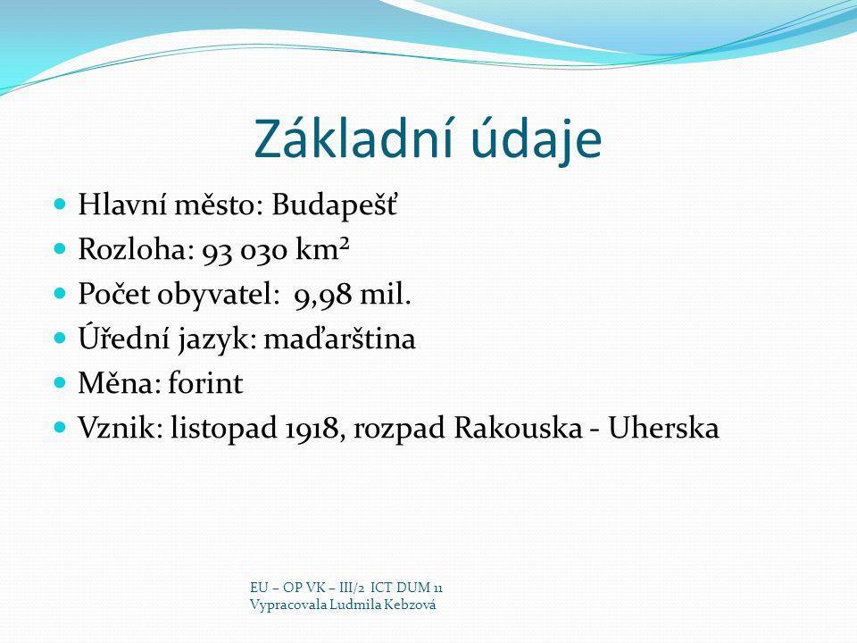 Základní údaje Hlavní město: Budapešť Rozloha: 93 030 km²
