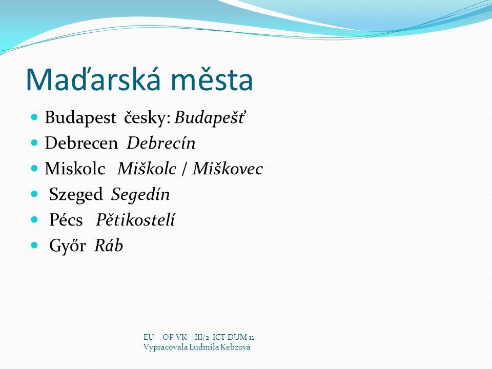 Maďarská města Budapest česky: Budapešť Debrecen Debrecín