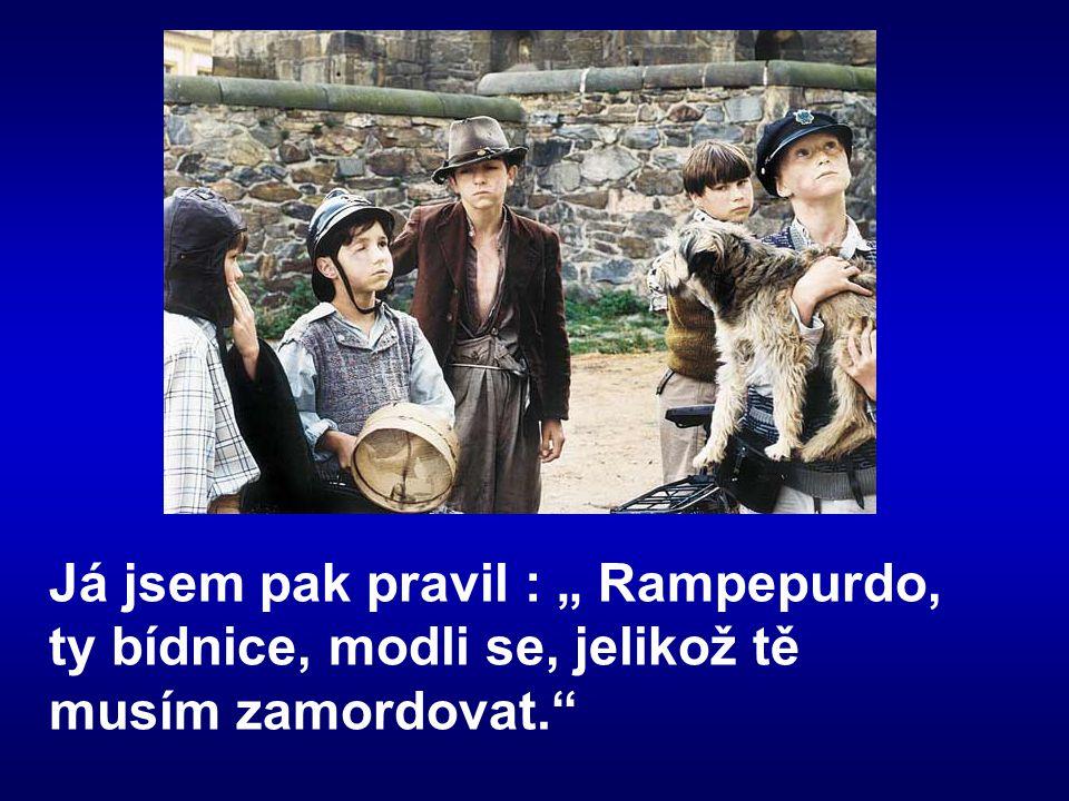 """Já jsem pak pravil : """" Rampepurdo, ty bídnice, modli se, jelikož tě musím zamordovat."""