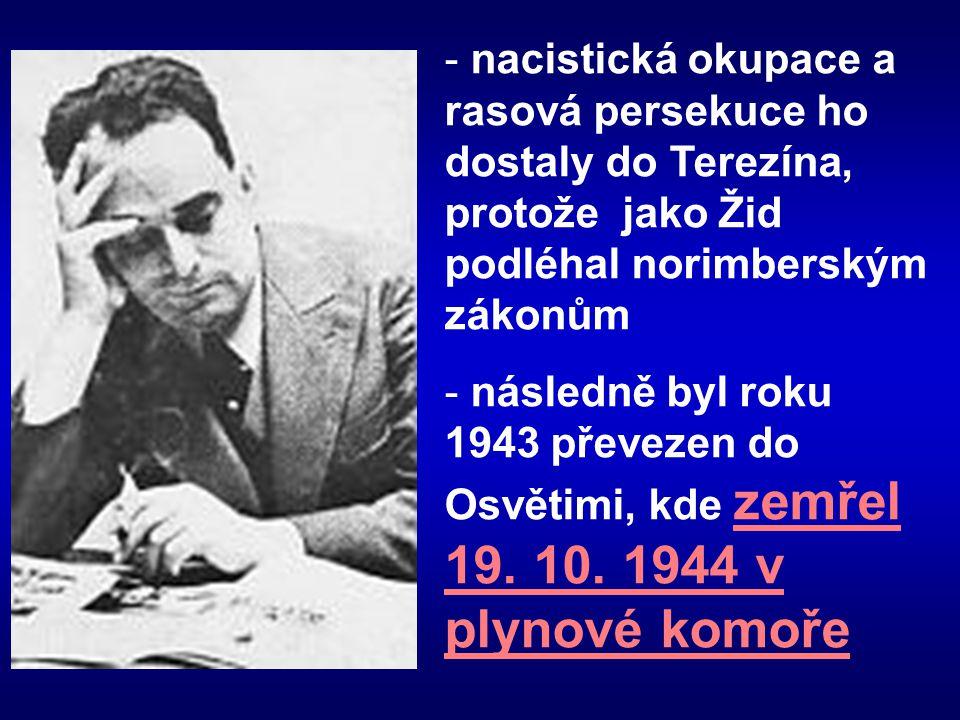 nacistická okupace a rasová persekuce ho dostaly do Terezína, protože jako Žid podléhal norimberským zákonům