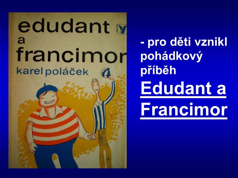 - pro děti vznikl pohádkový příběh Edudant a Francimor