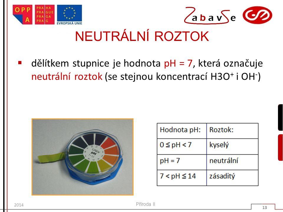 NEUTRÁLNÍ ROZTOK dělítkem stupnice je hodnota pH = 7, která označuje neutrální roztok (se stejnou koncentrací H3O+ i OH-)