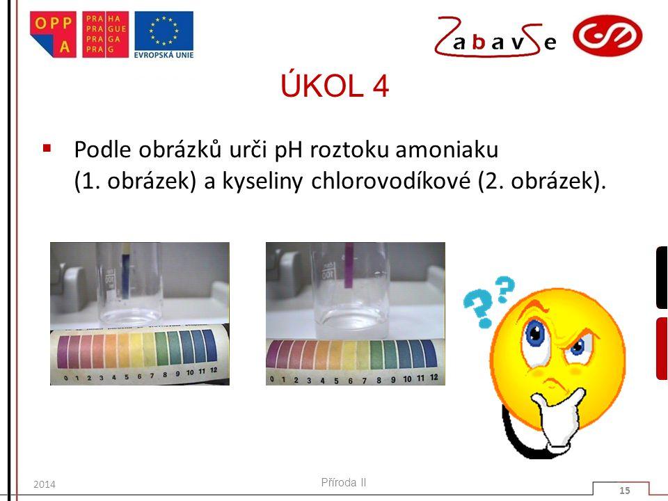 ÚKOL 4 Podle obrázků urči pH roztoku amoniaku (1. obrázek) a kyseliny chlorovodíkové (2. obrázek). 2014.