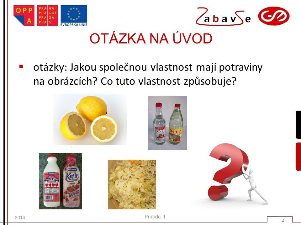 OTÁZKA NA ÚVOD otázky: Jakou společnou vlastnost mají potraviny na obrázcích Co tuto vlastnost způsobuje