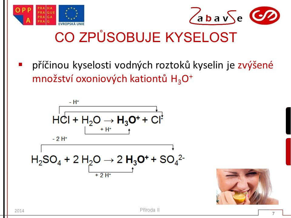 CO ZPŮSOBUJE KYSELOST příčinou kyselosti vodných roztoků kyselin je zvýšené množství oxoniových kationtů H3O+