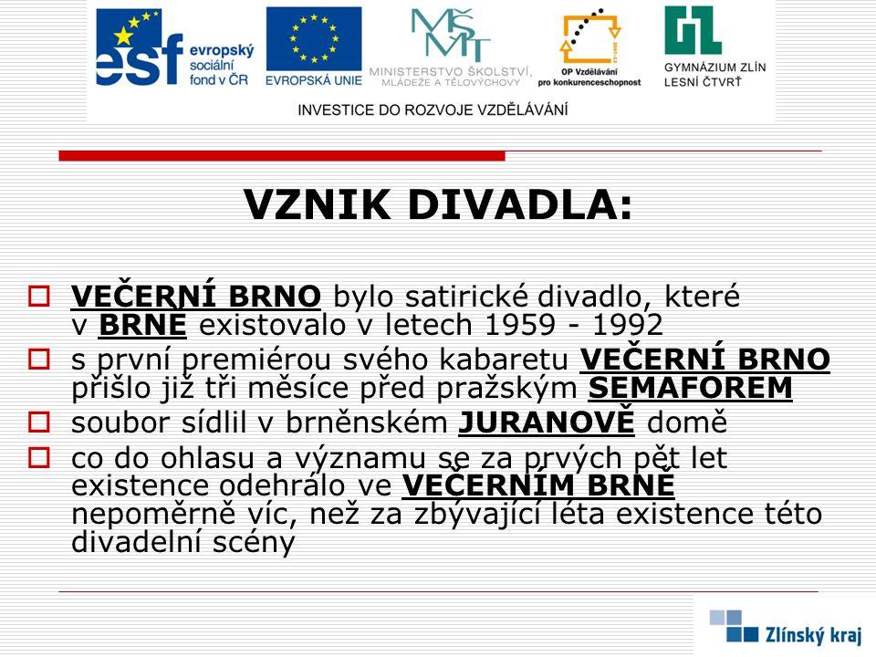 VZNIK DIVADLA: VEČERNÍ BRNO bylo satirické divadlo, které v BRNĚ existovalo v letech 1959 - 1992.