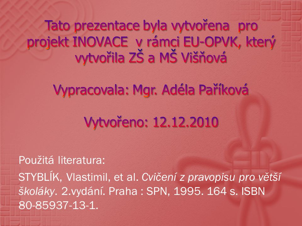 Tato prezentace byla vytvořena pro projekt INOVACE v rámci EU-OPVK, který vytvořila ZŠ a MŠ Višňová Vypracovala: Mgr. Adéla Paříková Vytvořeno: 12.12.2010