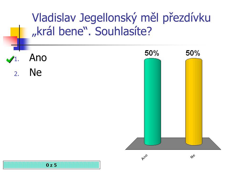 """Vladislav Jegellonský měl přezdívku """"král bene . Souhlasíte"""