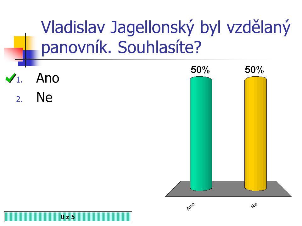 Vladislav Jagellonský byl vzdělaný panovník. Souhlasíte