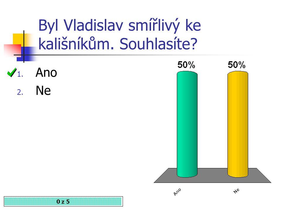 Byl Vladislav smířlivý ke kališníkům. Souhlasíte