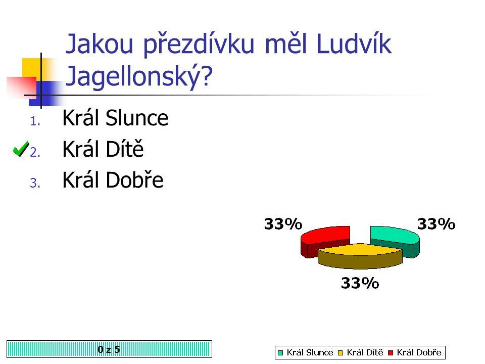 Jakou přezdívku měl Ludvík Jagellonský