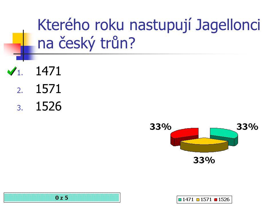 Kterého roku nastupují Jagellonci na český trůn