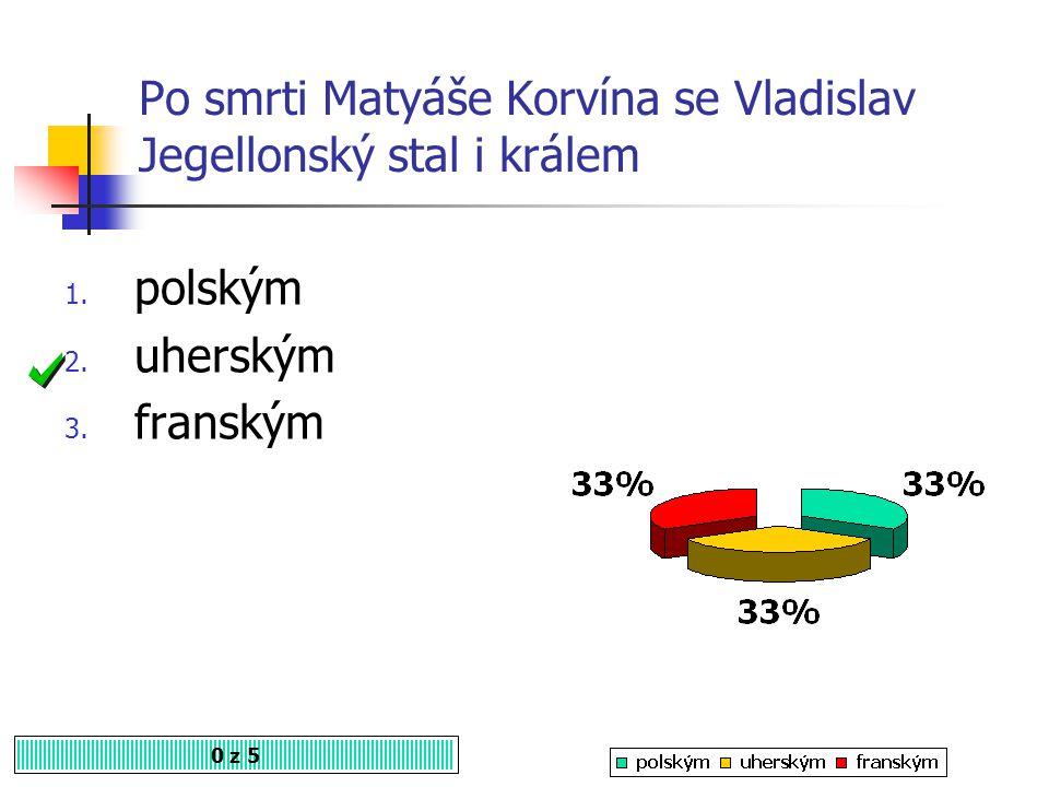 Po smrti Matyáše Korvína se Vladislav Jegellonský stal i králem