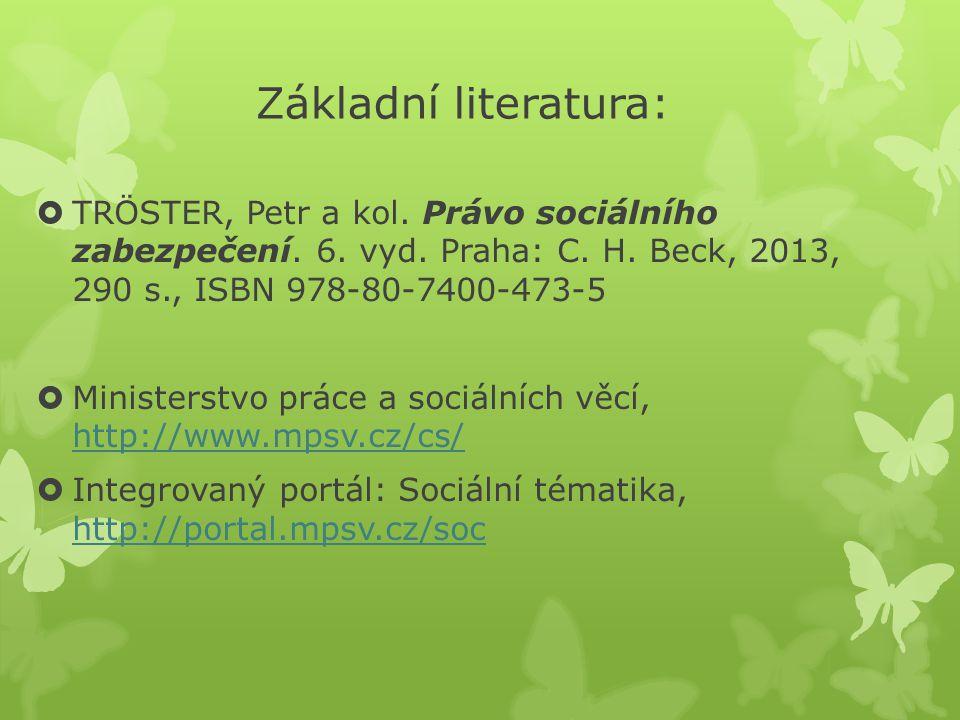 Základní literatura: TRÖSTER, Petr a kol. Právo sociálního zabezpečení. 6. vyd. Praha: C. H. Beck, 2013, 290 s., ISBN 978-80-7400-473-5.