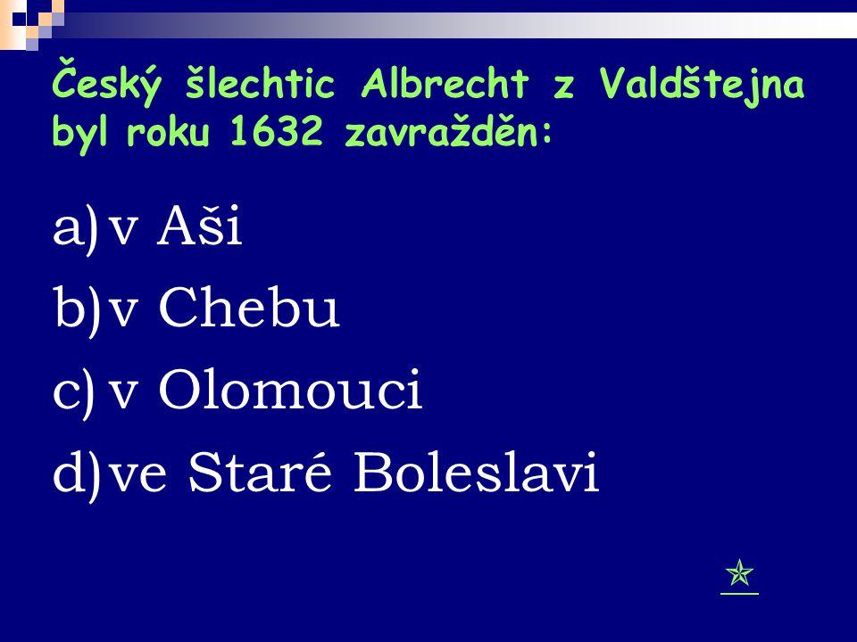 Český šlechtic Albrecht z Valdštejna byl roku 1632 zavražděn:
