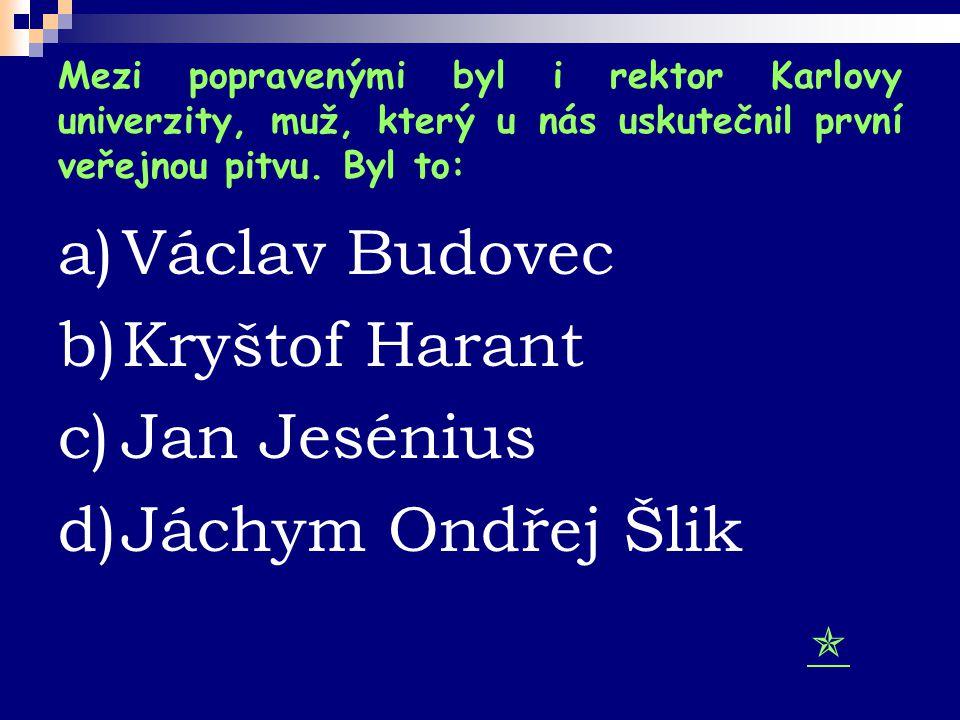 Václav Budovec Kryštof Harant Jan Jesénius Jáchym Ondřej Šlik 