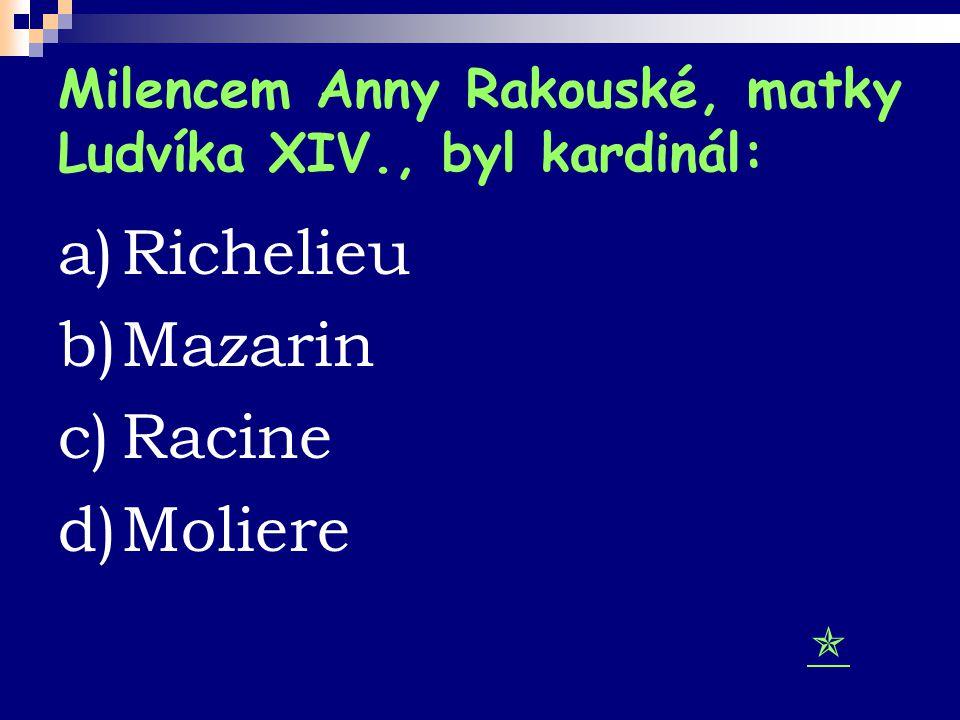 Milencem Anny Rakouské, matky Ludvíka XIV., byl kardinál: