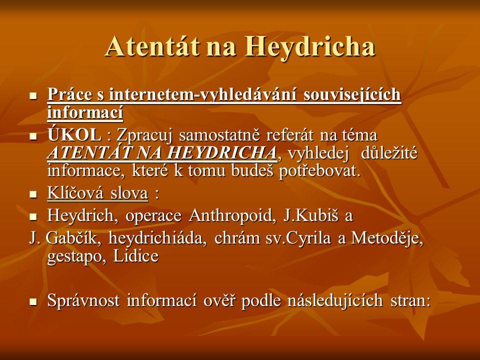 Atentát na Heydricha Práce s internetem-vyhledávání souvisejících informací.