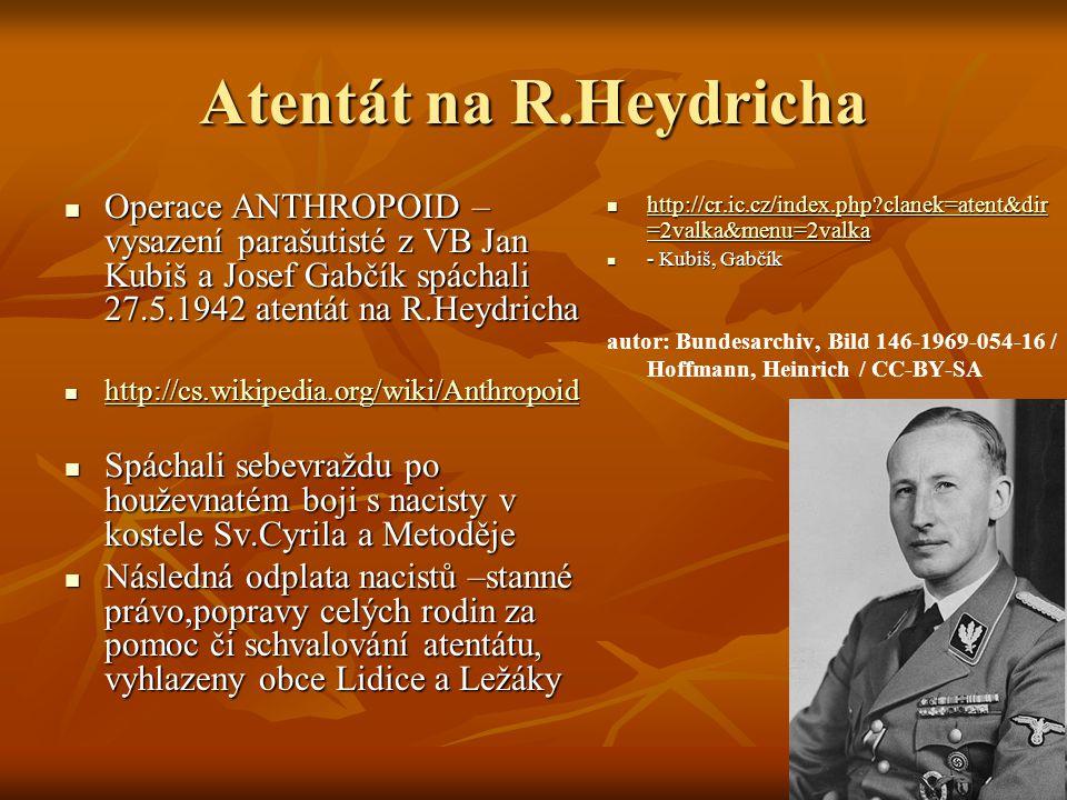 Atentát na R.Heydricha Operace ANTHROPOID – vysazení parašutisté z VB Jan Kubiš a Josef Gabčík spáchali 27.5.1942 atentát na R.Heydricha.
