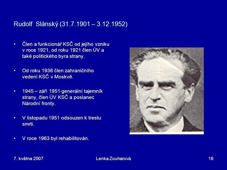Rudolf Slánský (31.7.1901 – 3.12.1952) Člen a funkcionář KSČ od jejího vzniku v roce 1921, od roku 1921 člen ÚV a také politického byra strany.