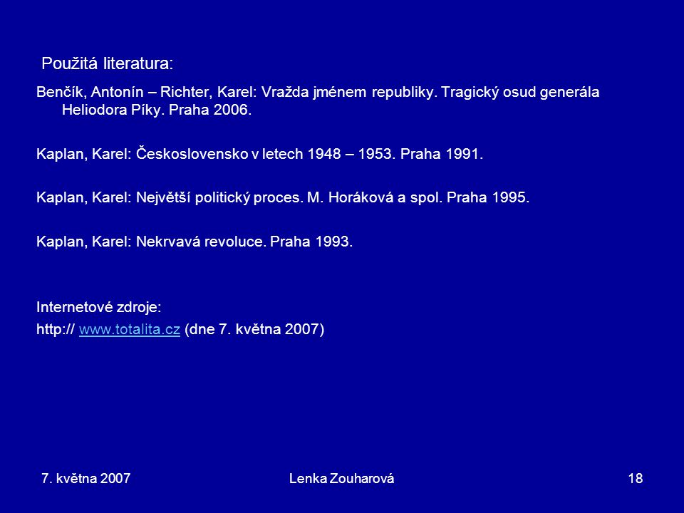 Použitá literatura: Benčík, Antonín – Richter, Karel: Vražda jménem republiky. Tragický osud generála Heliodora Píky. Praha 2006.