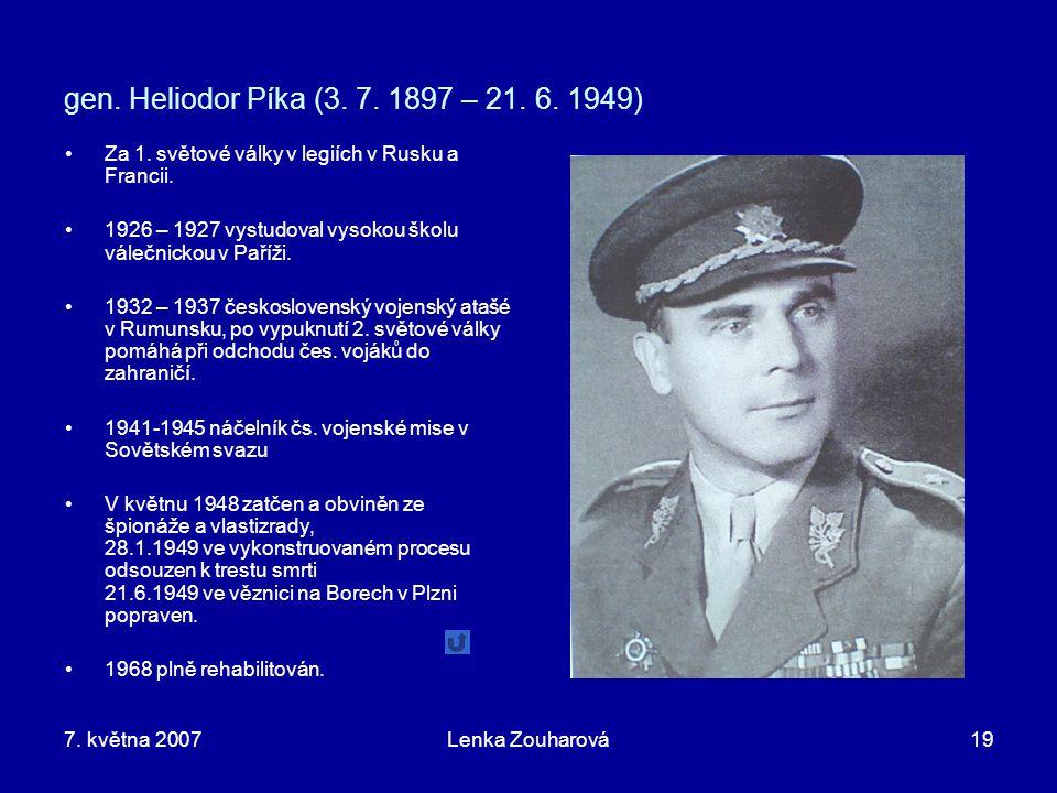 gen. Heliodor Píka (3. 7. 1897 – 21. 6. 1949) Za 1. světové války v legiích v Rusku a Francii.