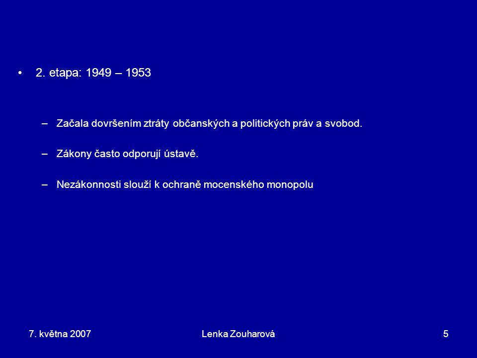 2. etapa: 1949 – 1953 Začala dovršením ztráty občanských a politických práv a svobod. Zákony často odporují ústavě.