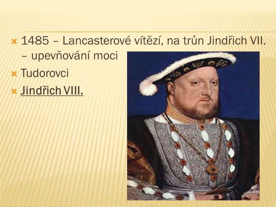1485 – Lancasterové vítězí, na trůn Jindřich VII. – upevňování moci