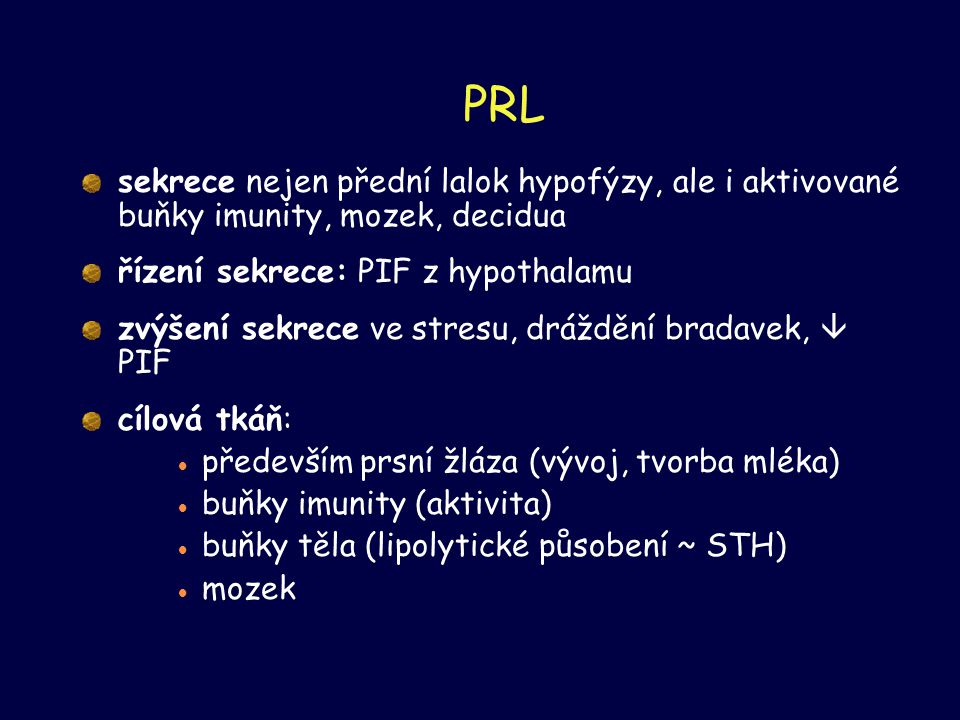 PRL sekrece nejen přední lalok hypofýzy, ale i aktivované buňky imunity, mozek, decidua. řízení sekrece: PIF z hypothalamu.