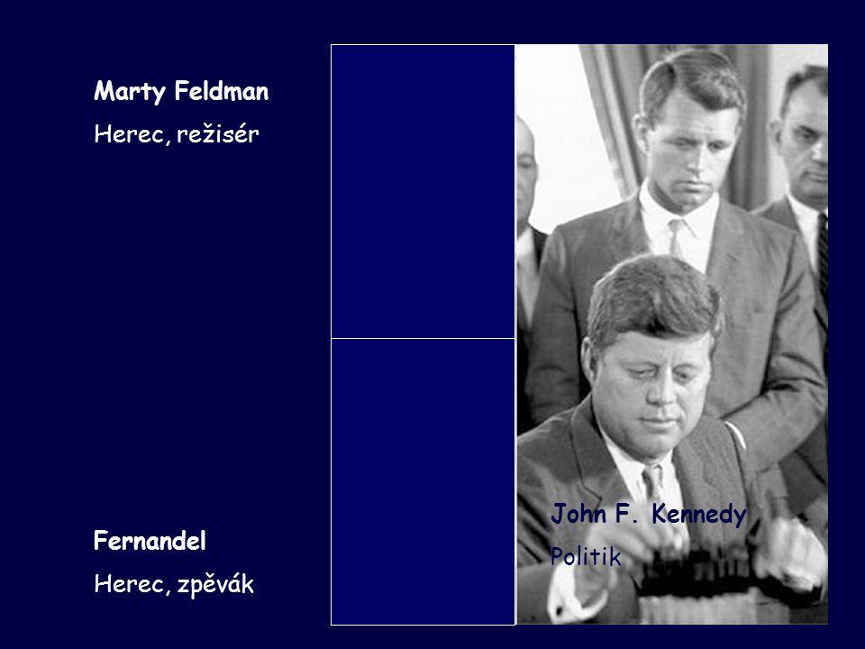 Marty Feldman Herec, režisér John F. Kennedy Politik Fernandel Herec, zpěvák