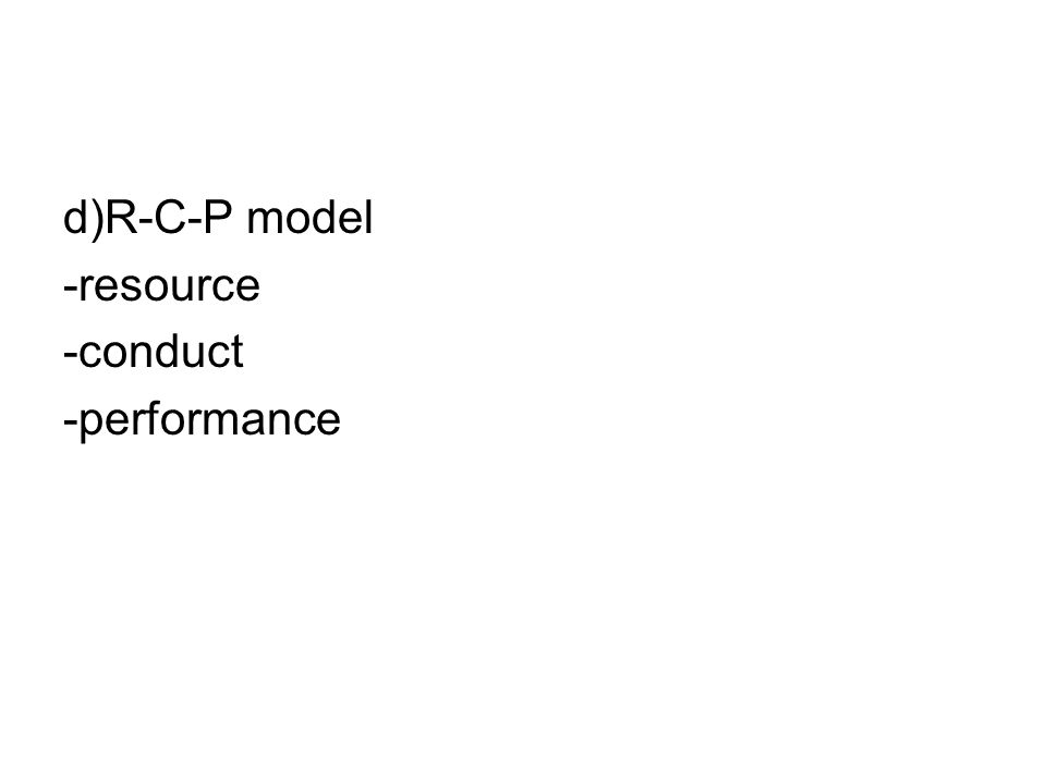 d)R-C-P model -resource -conduct -performance