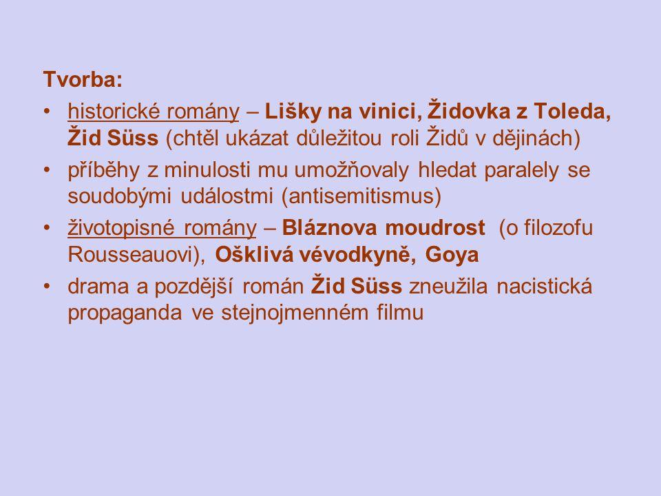 Tvorba: historické romány – Lišky na vinici, Židovka z Toleda, Žid Süss (chtěl ukázat důležitou roli Židů v dějinách)