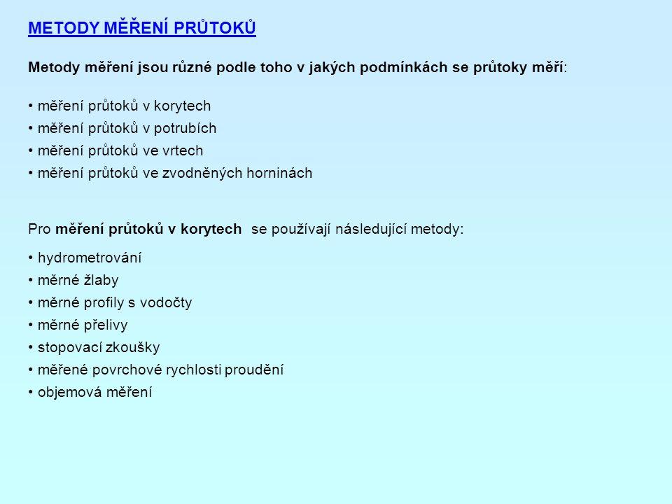 METODY MĚŘENÍ PRŮTOKŮ Metody měření jsou různé podle toho v jakých podmínkách se průtoky měří: měření průtoků v korytech.