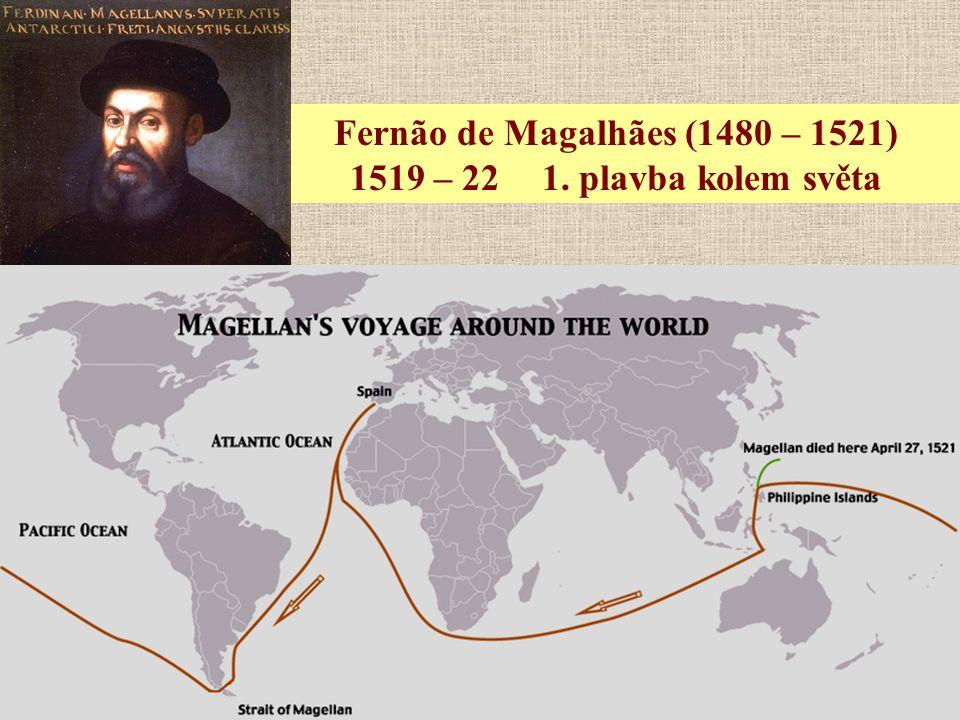 Fernão de Magalhães (1480 – 1521) 1519 – 22 1. plavba kolem světa