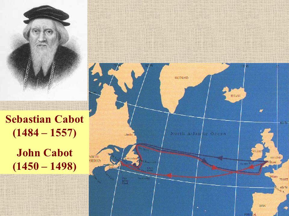 Sebastian Cabot (1484 – 1557) John Cabot (1450 – 1498)