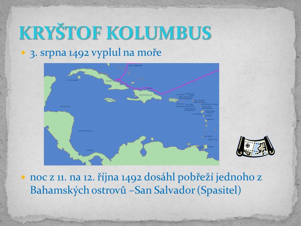 KRYŠTOF KOLUMBUS 3. srpna 1492 vyplul na moře