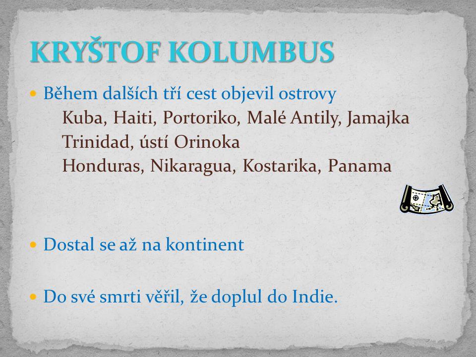 KRYŠTOF KOLUMBUS Během dalších tří cest objevil ostrovy