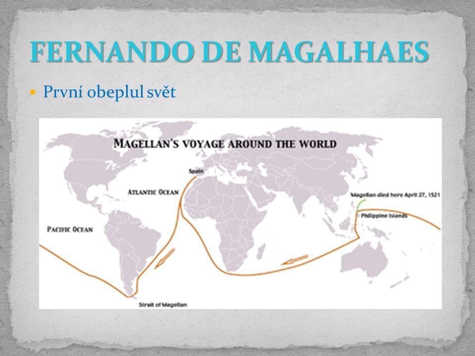 FERNANDO DE MAGALHAES První obeplul svět