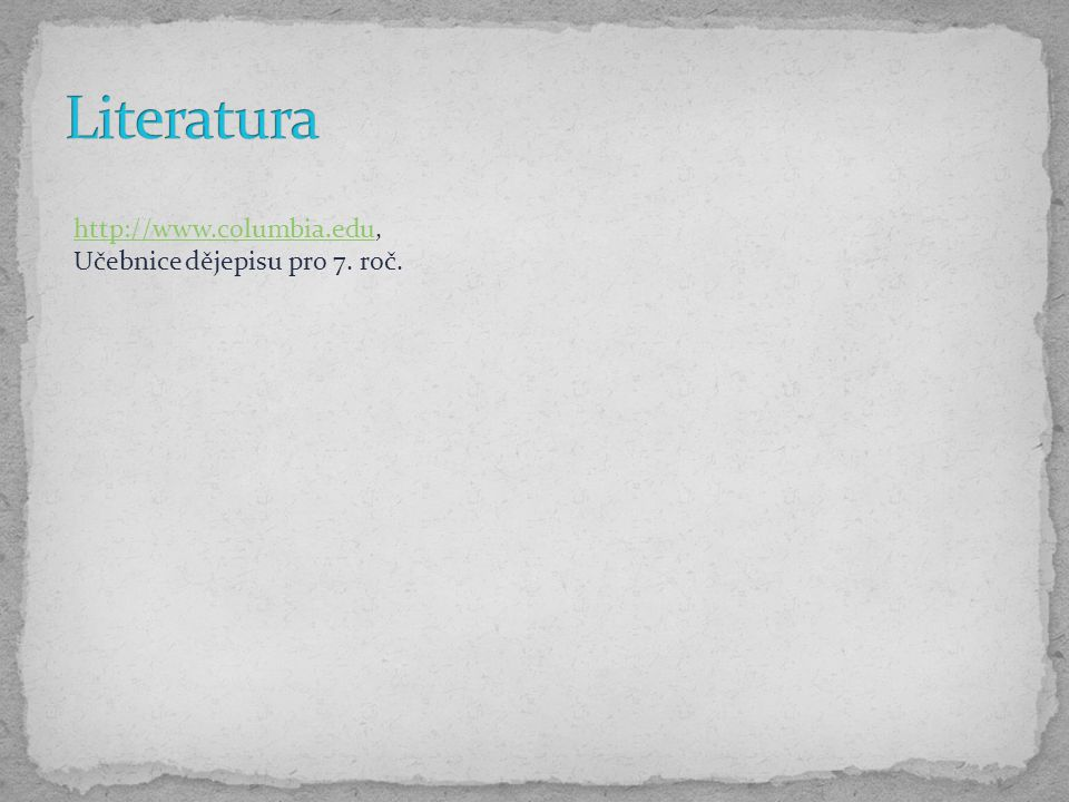 Literatura http://www.columbia.edu, Učebnice dějepisu pro 7. roč.